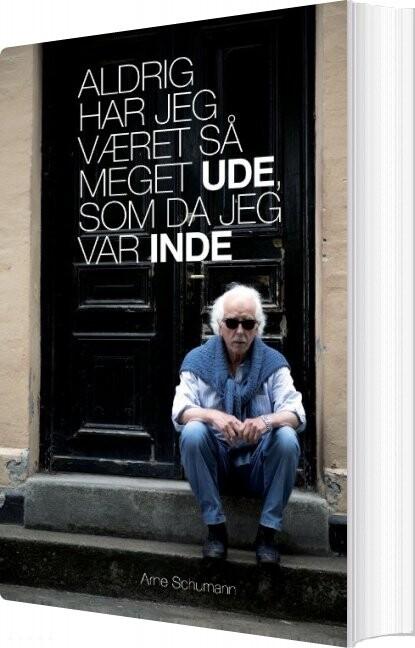 Image of   Aldrig Har Jeg Været Så Meget Ude, Som Da Jeg Var Inde - Arne Schumann - Bog