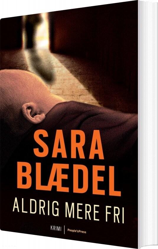 Image of   Aldrig Mere Fri - Sara Blædel - Bog