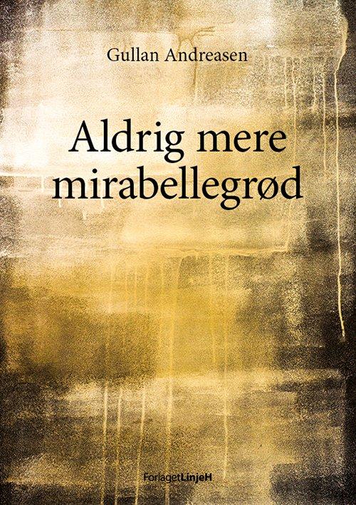 Image of   Aldrig Mere Mirabellegrød - Gullan Andreasen - Bog