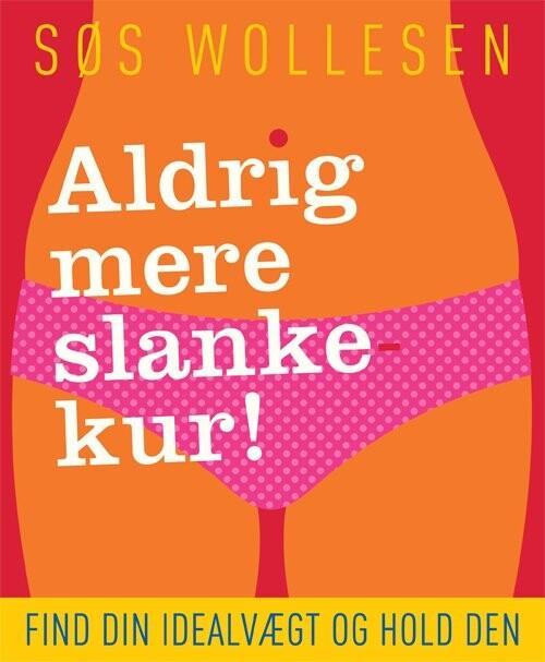 Image of   Aldrig Mere Slankekur! - Søs Wollesen - Bog