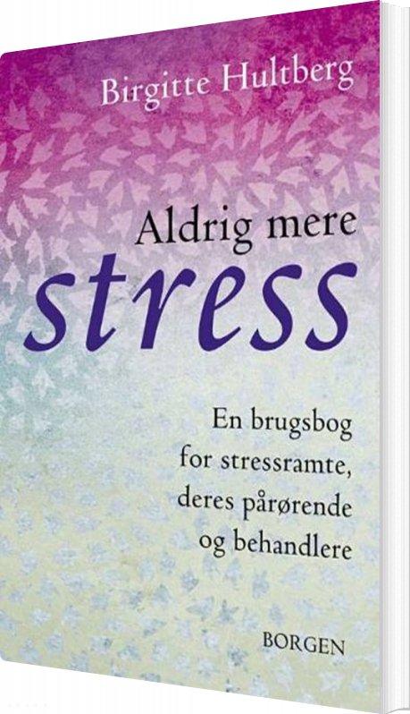 Image of   Aldrig Mere Stress - Birgitte Hultberg - Bog
