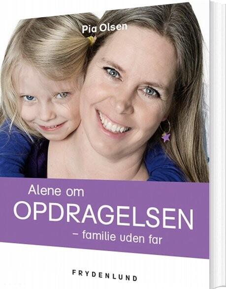 Image of   Alene Om Opdragelsen - Pia Olsen - Bog