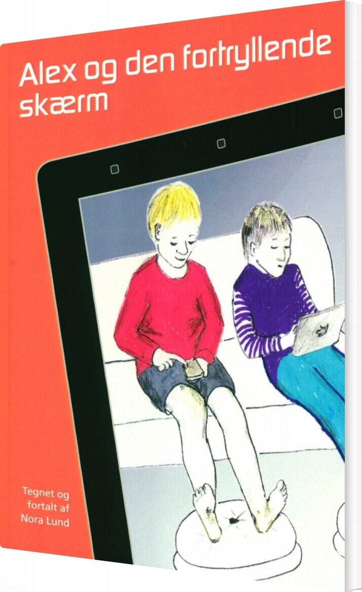 Image of   Alex Og Den Fortryllende Skærm - Nora Lund - Bog