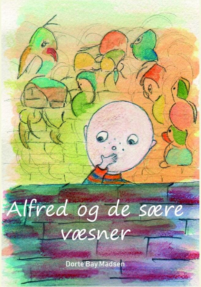 Alfred Og De Sære Væsner - Dorte Bay Madsen - Bog