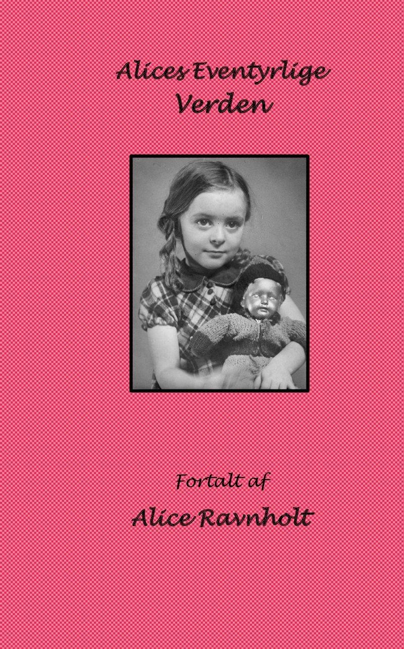 Image of   Alices Eventyrlige Verden - Alice Ravnholt - Bog