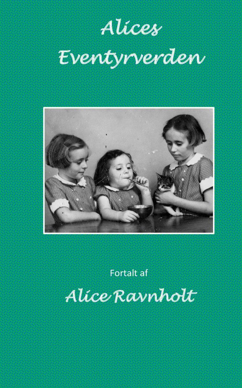 Image of   Alices Eventyrverden - Alice Ravnholt - Bog