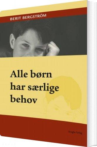 Image of   Alle Børn Har Særlige Behov - Berit Bergström - Bog