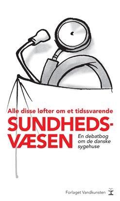Billede af Alle Disse Løfter Om Et Tidssvarende Sundhedsvæsen - Torben Ishøy - Bog