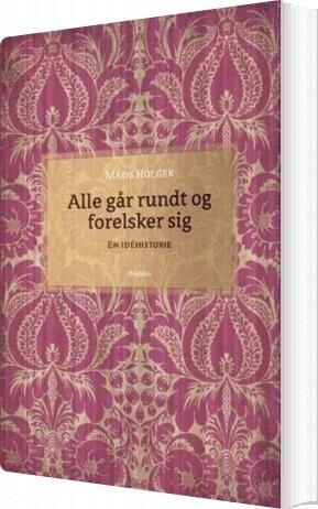 Billede af Alle Går Rundt Og Forelsker Sig - Mads Holger - Bog
