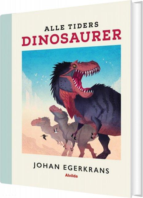 Image of   Alle Tiders Dinosaurer - Johan Egerkrans - Bog