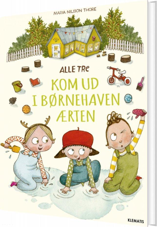 Image of   Alle Tre - Kom Ud I Børnehaven ærten - Maria Nilsson Thore - Bog