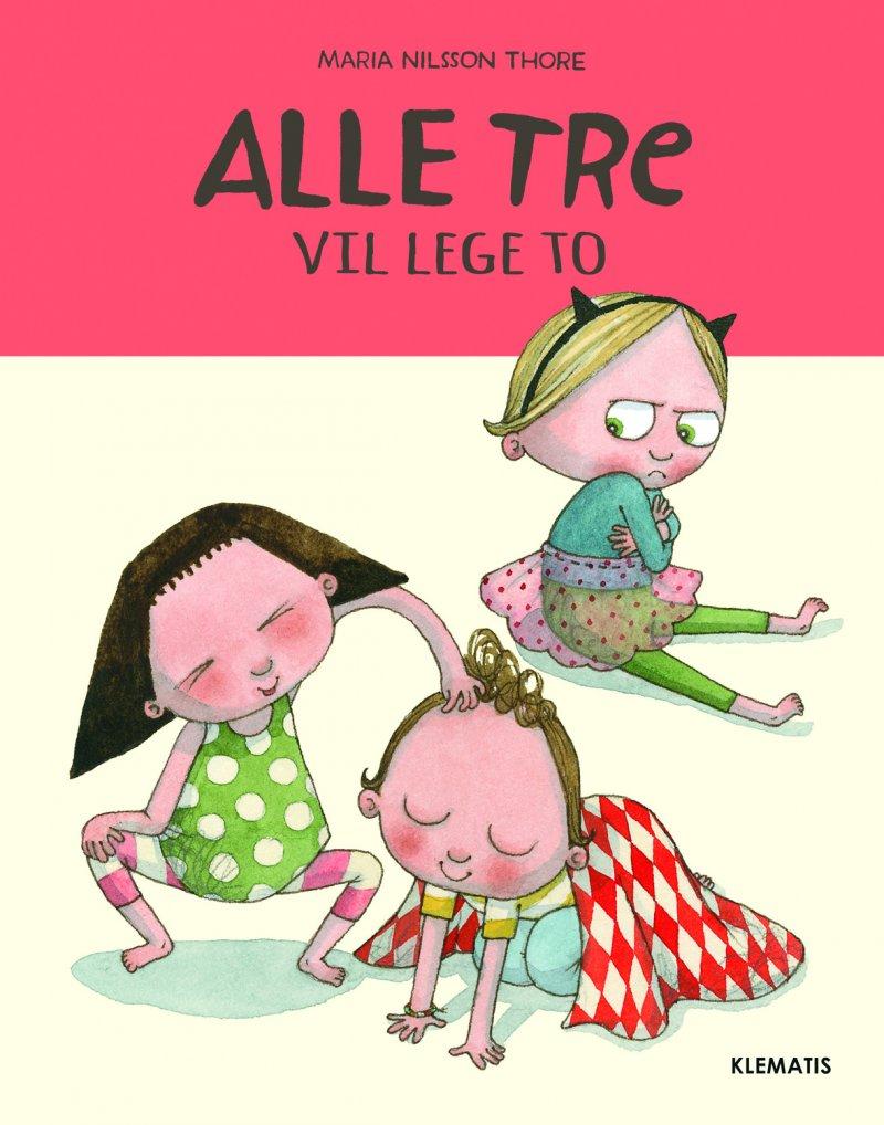Billede af Alle Tre - Vil Lege To - Maria Nilsson Thore - Bog