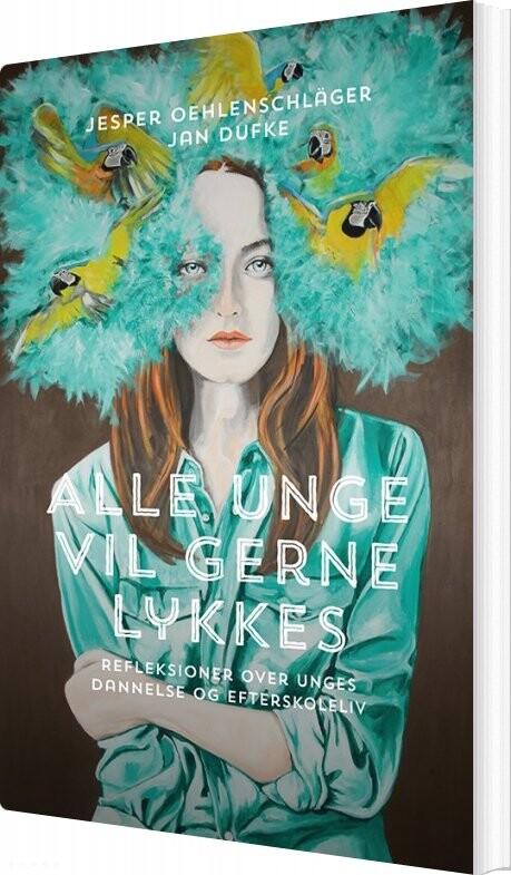 Image of   Alle Unge Vil Gerne Lykkes - Jesper Oehlenschläger - Bog