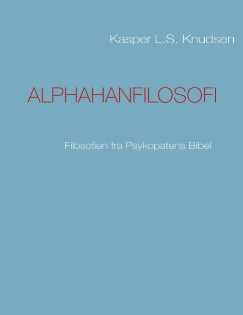 Image of   Alphahanfilosofi - Kasper L.s. Knudsen - Bog