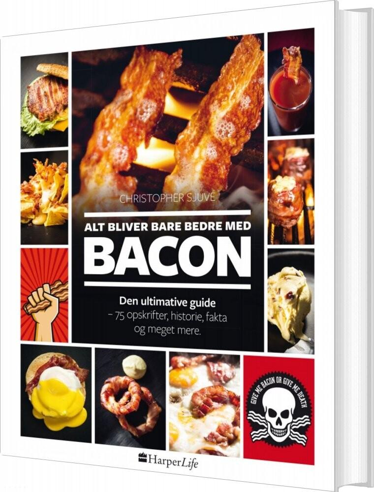 Image of   Alt Bliver Bare Bedre Med Bacon - Cristopher Sjuve - Bog