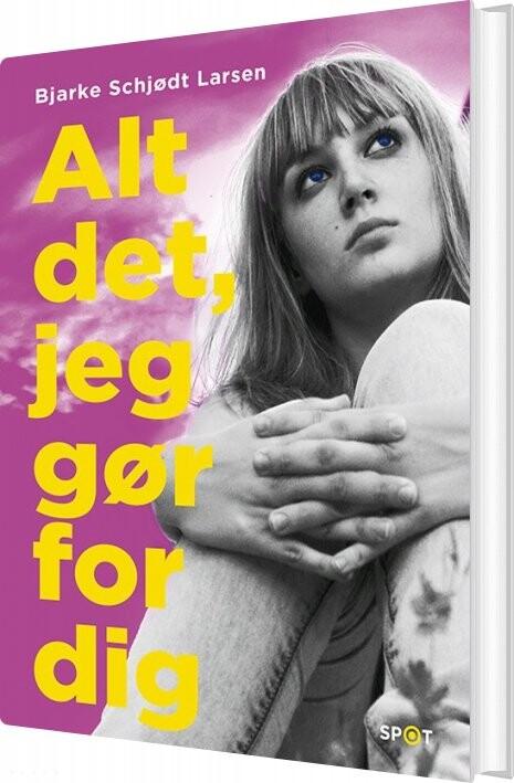 Image of   Alt Det, Jeg Gør For Dig - Bjarke Schjødt Larsen - Bog
