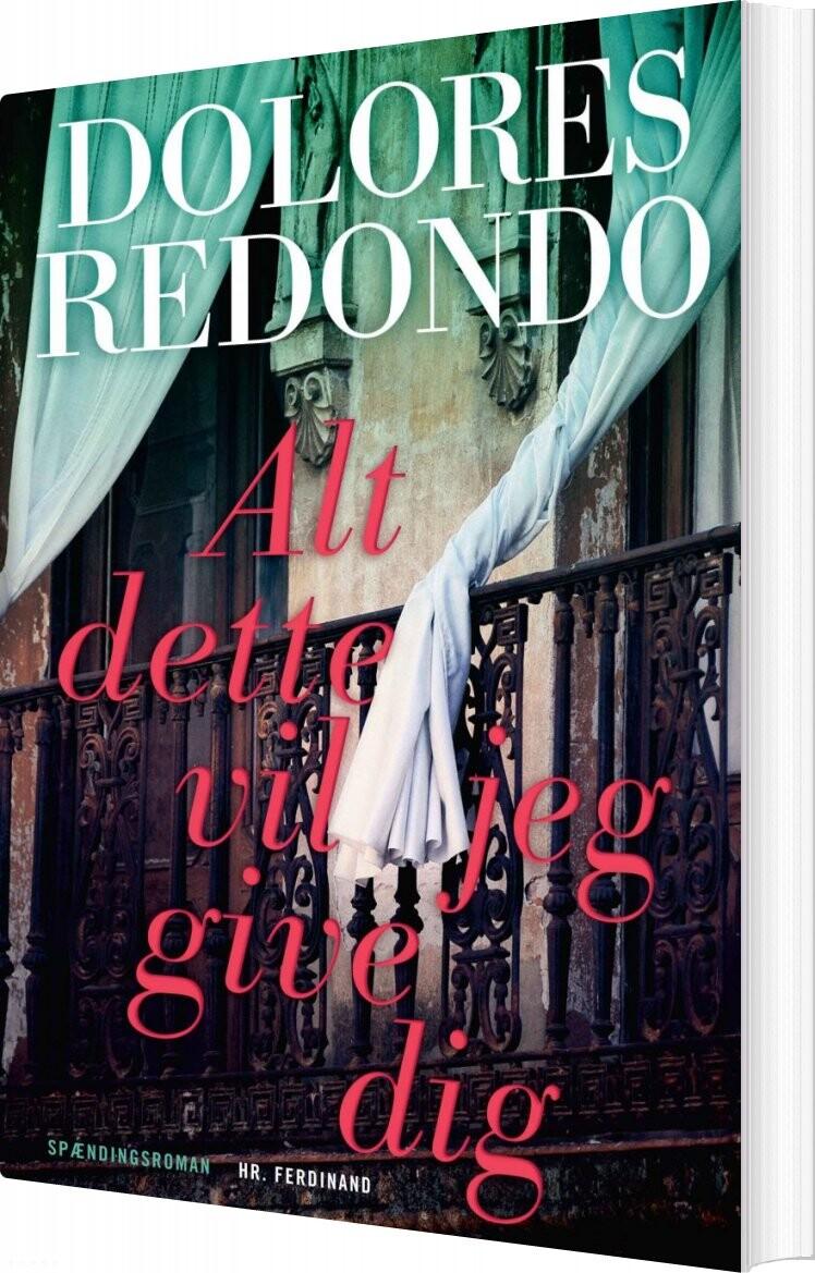 Image of   Alt Dette Vil Jeg Give Dig - Dolores Redondo - Bog