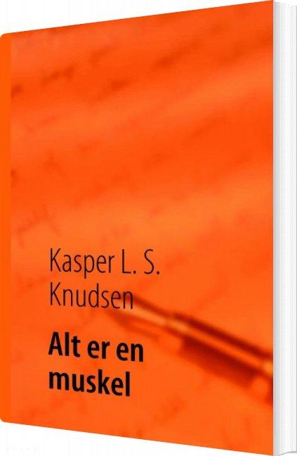 Billede af Alt Er En Muskel - Kasper L. S. Knudsen - Bog