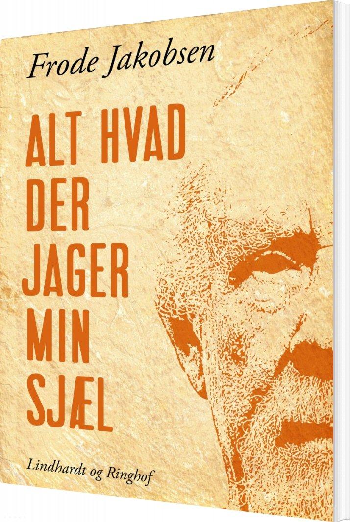 Image of   Alt Hvad Der Jager Min Sjæl - Frode Jakobsen - Bog