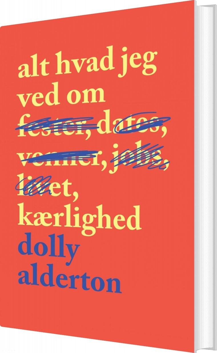Image of   Alt Hvad Jeg Ved Om Kærlighed - Dolly Alderton - Bog