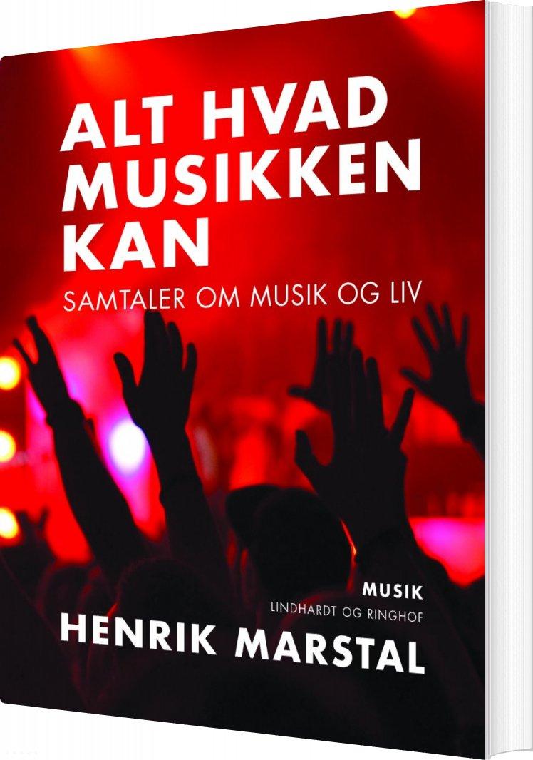 Image of   Alt Hvad Musikken Kan - Henrik Marstal - Bog