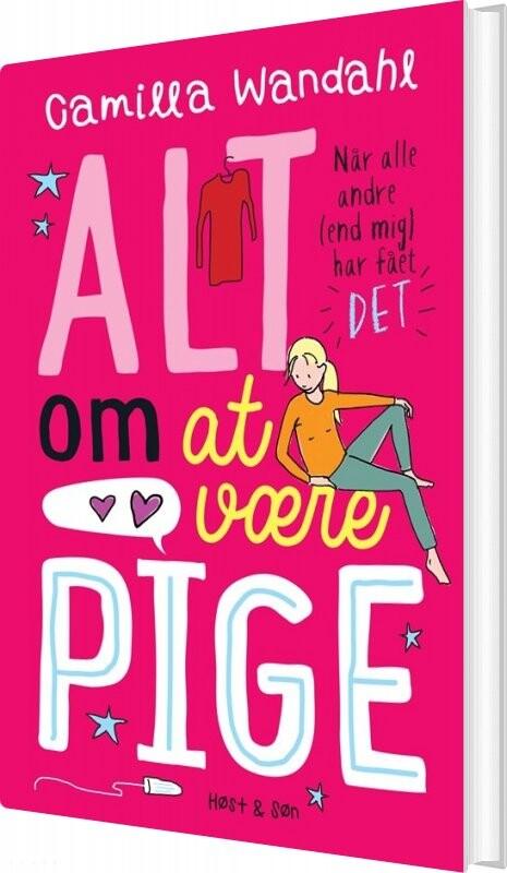 Image of   Alt Om At Være Pige - Når Alle Andre End Mig Har Fået Det - Camilla Wandahl - Bog