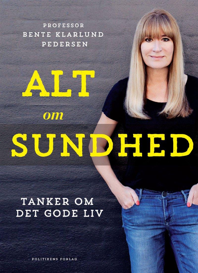 Billede af Alt Om Sundhed - Tanker Om Det Gode Liv - Bente Klarlund Pedersen - Bog