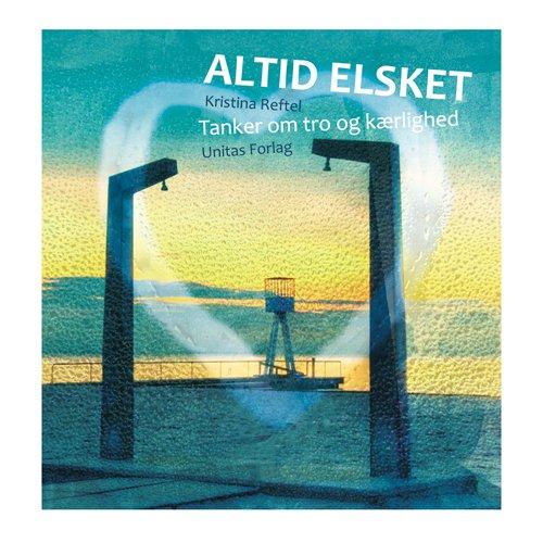 Image of   Altid Elsket - Kristina Reftel - Bog