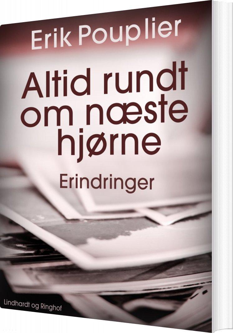 Image of   Altid Rundt Om Næste Hjørne - Erik Pouplier - Bog