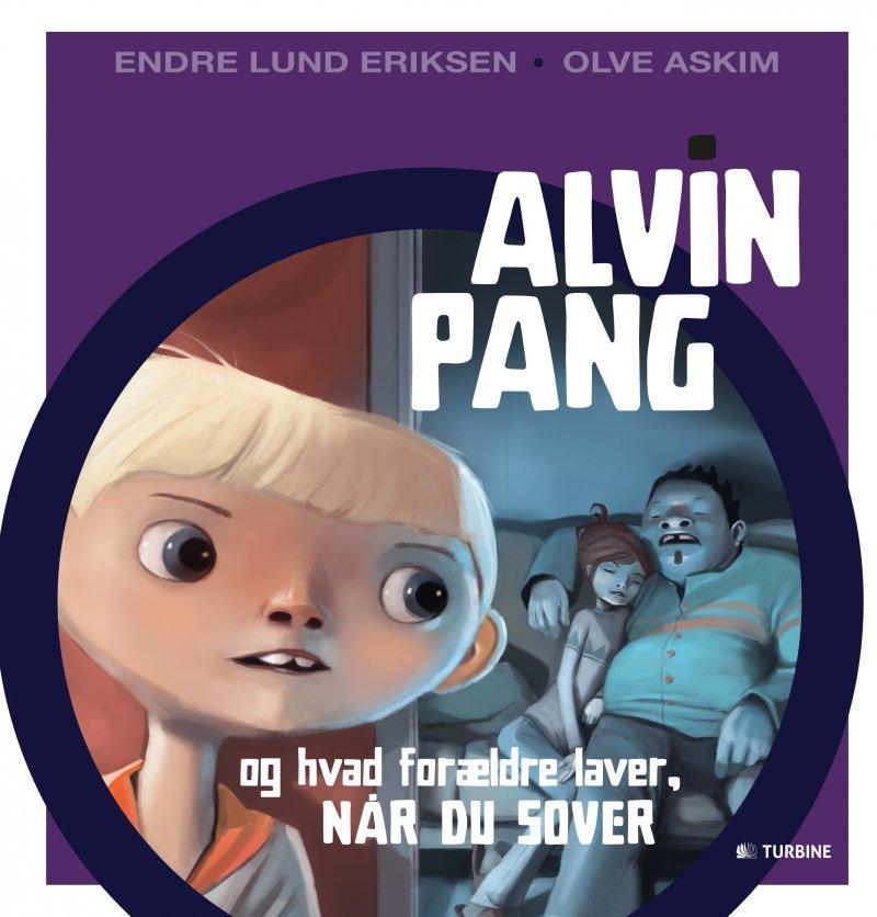 Image of   Alvin Pang Og Hvad Forældre Laver, Når Du Sover - Endre Lund Eriksen - Bog