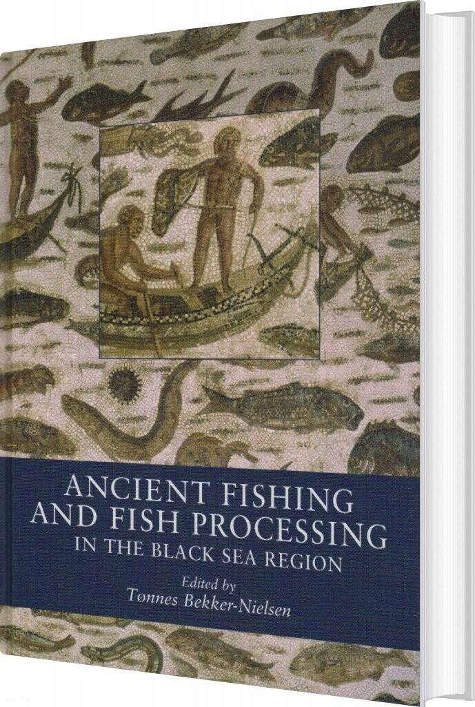 Billede af Ancient Fishing And Fish Processing In The Black Sea Region - Tønnes Bekker-nielsen - Bog
