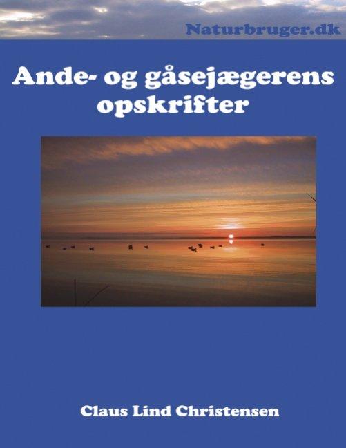 Image of   Ande- Og Gåsejægernes Opskrifter - Claus Lind Christensen - Bog