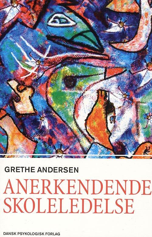 Image of   Anerkendende Skoleledelse - Grethe Andersen - Bog