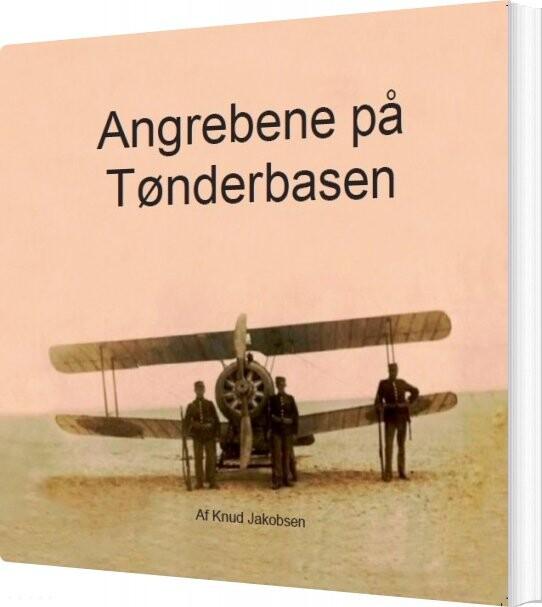 Billede af Angrebene På Tønderbasen - Knud Jakobsen - Bog