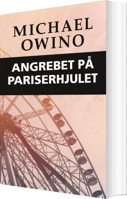 Image of   Angrebet På Pariserhjulet - Michael Owino - Bog