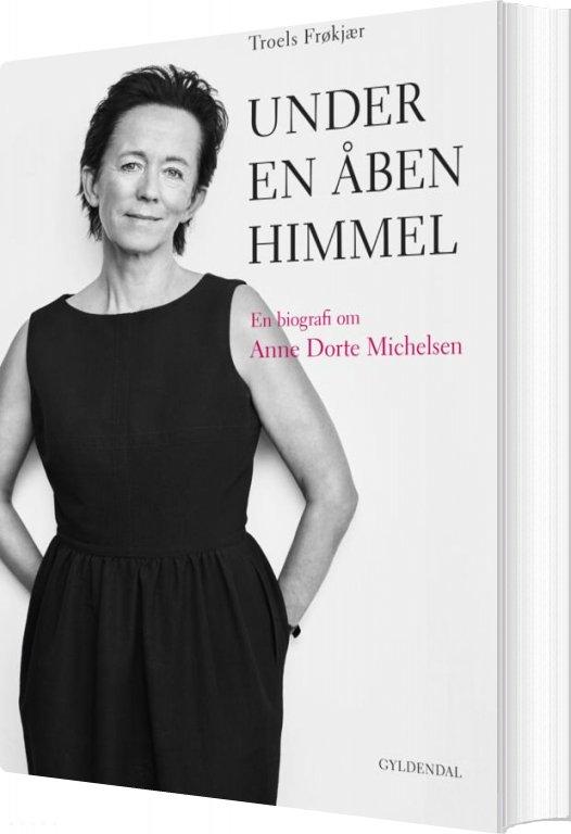 Image of   Under En åben Himmel - Biografi Om Anne Dorte Michelsen - Troels Frøkjær - Bog