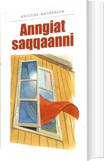 Image of   Anngiat Saqqaanni - Kristine Nathansen - Bog