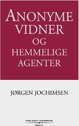 Image of   Anonyme Vidner Og Hemmelige Agenter - Jørgen Jochimsen - Bog