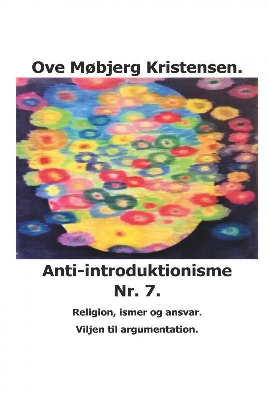 Image of   Anti-introduktionisme Nr. 7. Religion, Ismer Og Ansvar. Viljen Til Argumentation - Ove Møbjerg Kristensen - Bog
