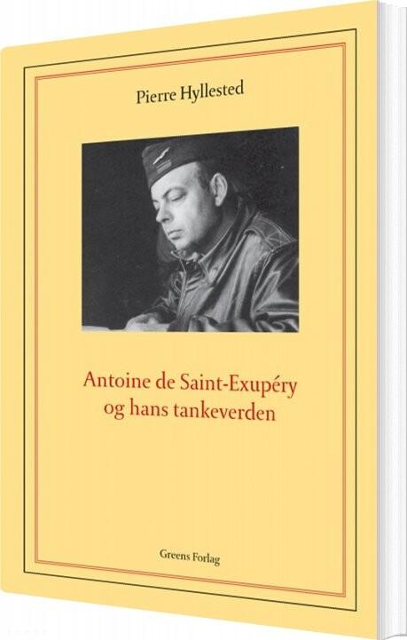 Image of   Antoine De Saint-exupéry Og Hans Tankeverden - Pierre Hyllested - Bog