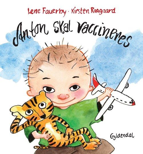 Image of   Anton Skal Vaccineres - Lene Fauerby - Bog