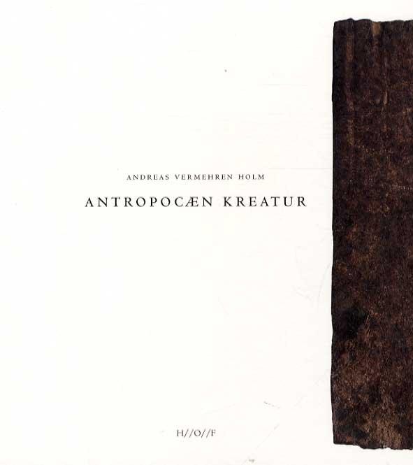 Image of   Antropocæn Kreatur - Andreas Vermehren Holm - Bog