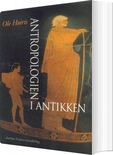 Billede af Antropologien I Antikken - Ole Høiris - Bog