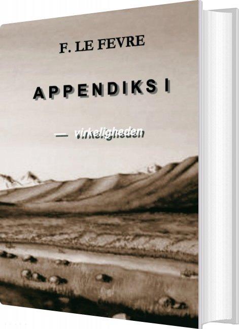 Appendiks 1 - Virkeligheden - F. Le Fevre - Bog