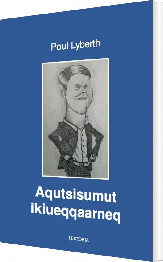 Image of   Aqutsisumut Ikiueqqaarneq - Poul Lyberth - Bog