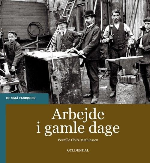 Image of   Arbejde I Gamle Dage - Pernille Obitz Mathiessen - Bog