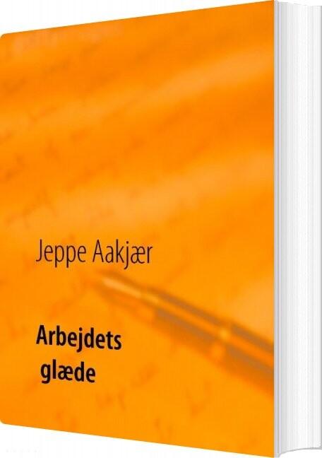 Arbejdets Glæde - Jeppe Aakjær - Bog
