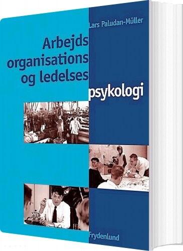 Billede af Arbejds-, Organisations- Og Ledelsespsykologi - Lars Paludan-müller - Bog