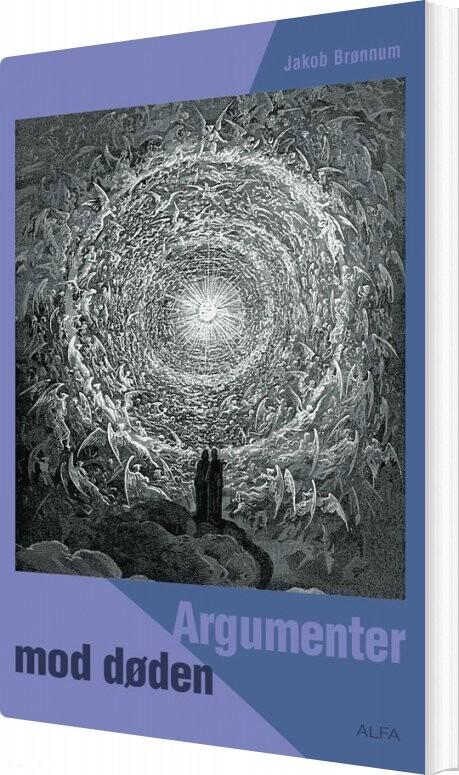 Image of   Argumenter Mod Døden - Jakob Brønnum - Bog