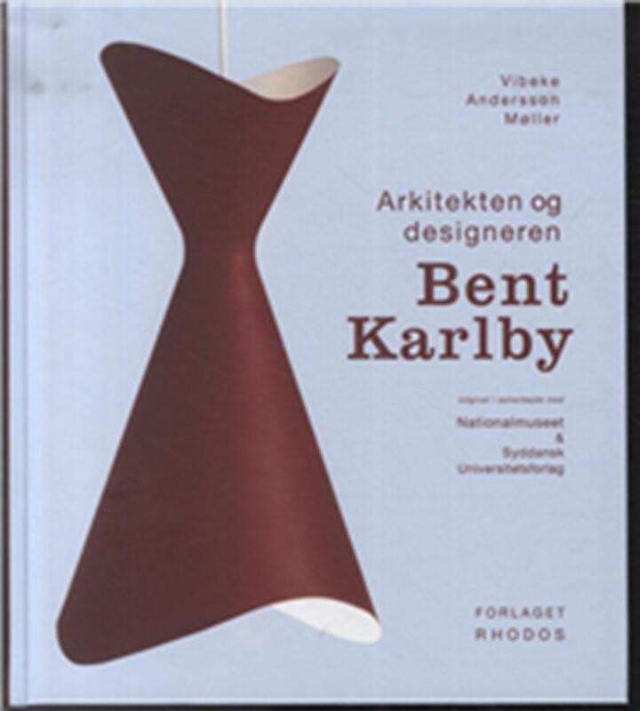 Image of   Arkitekten Og Designeren Bent Karlby - Vibeke Andersson Møller - Bog